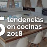 5 tendencias en cocinas que triunfarán este 2018