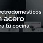 ¿Qué tal unos electrodomésticos de acero para la cocina?