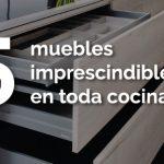 5 muebles indispensables en toda cocina